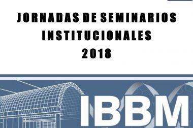 Jornadas de Seminarios Institucionales 2018|IBBM